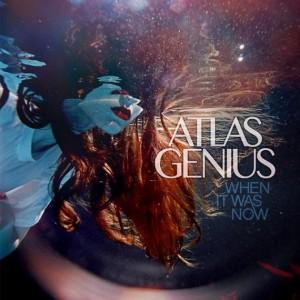 Atlas-Genius-WhenItWasNow